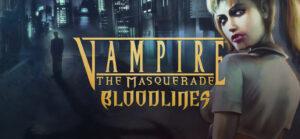 V:tM – Bloodlines, un fracaso de culto