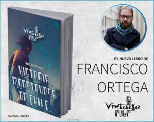 Historia Monstruosa de Chile: Lo nuevo de Francisco Ortega por Sietch Ediciones
