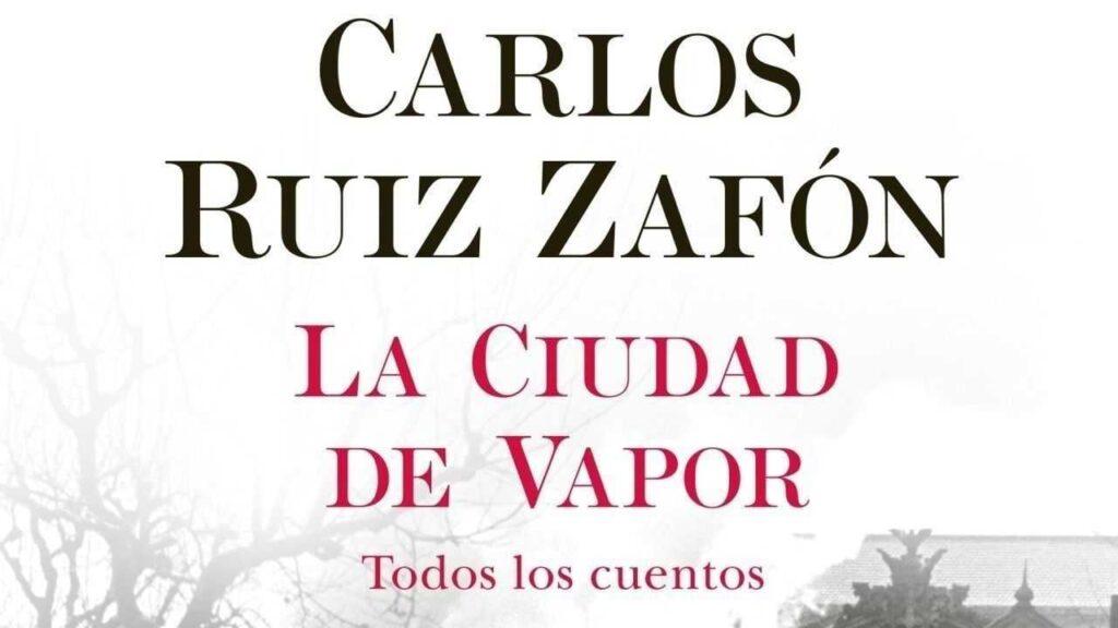 Reseña de La ciudad de vapor: los cuentos de Ruiz Zafón