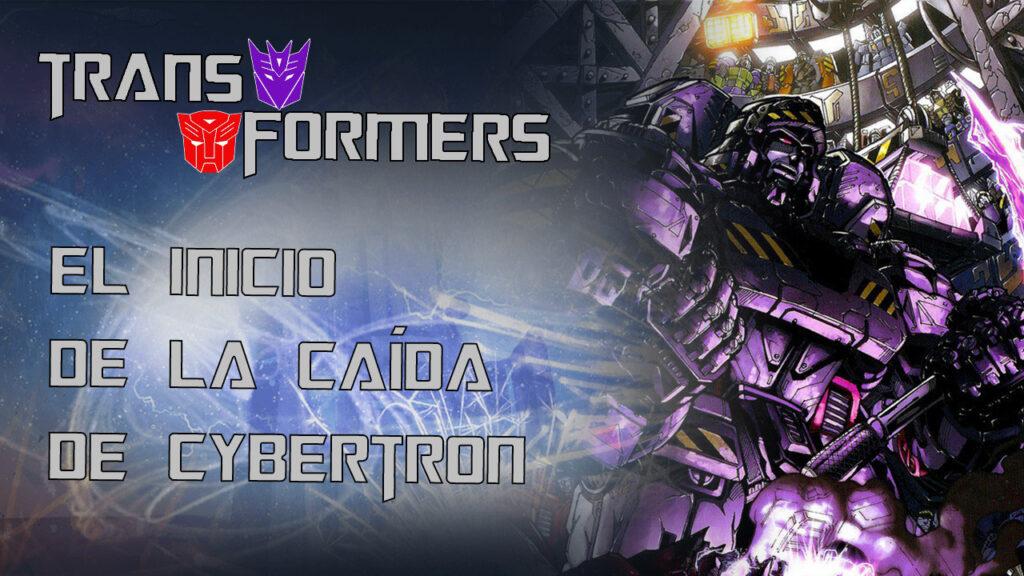 Transformers: El inicio de la caída de Cybertron. Parte 1