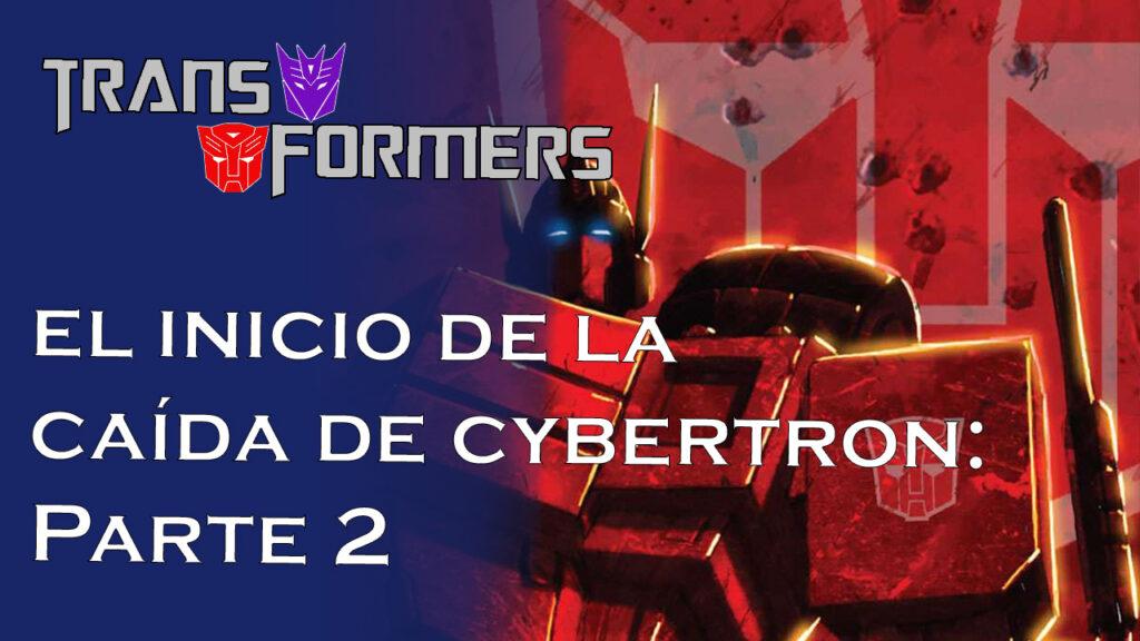 Transformers: El comienzo de la caída de Cybertron. Parte 2